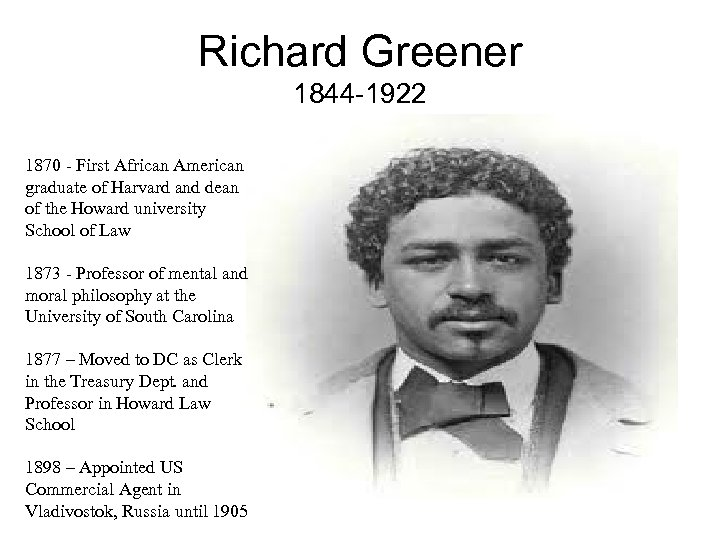Richard Greener 1844 -1922 1870 - First African American graduate of Harvard and dean
