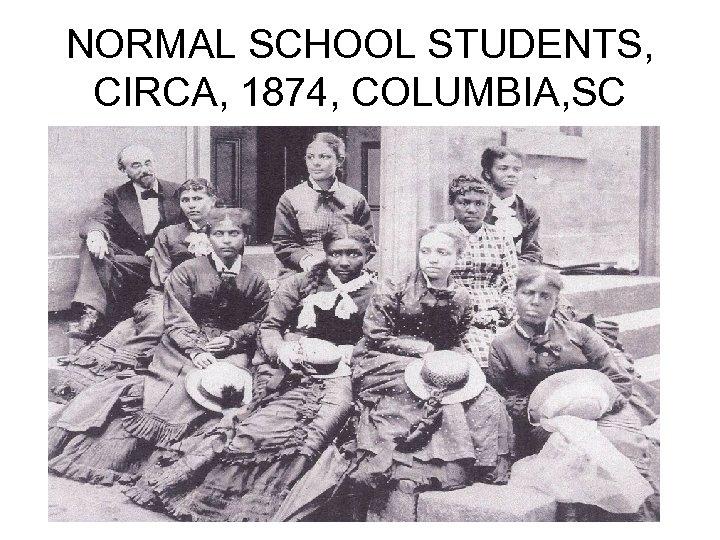 NORMAL SCHOOL STUDENTS, CIRCA, 1874, COLUMBIA, SC