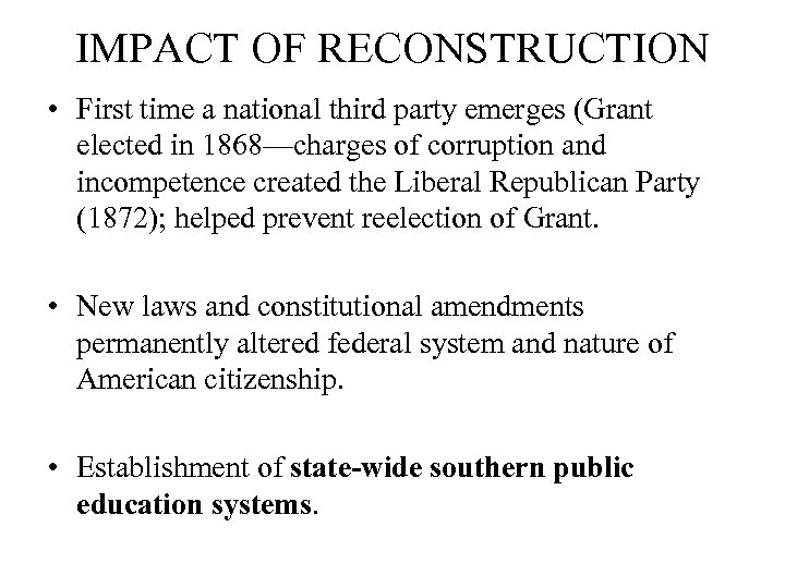 IMPACT OF RECONSTRUCTION • First time a national third party emerges (Grant elected in