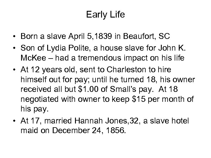 Early Life • Born a slave April 5, 1839 in Beaufort, SC • Son