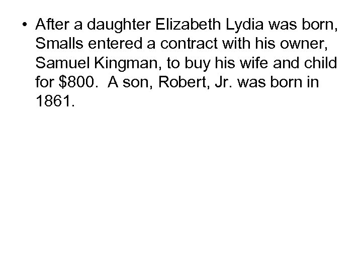 • After a daughter Elizabeth Lydia was born, Smalls entered a contract with