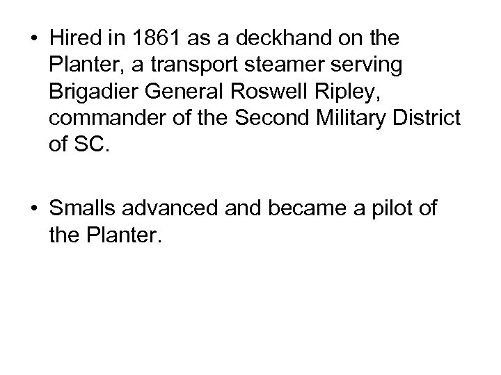 • Hired in 1861 as a deckhand on the Planter, a transport steamer