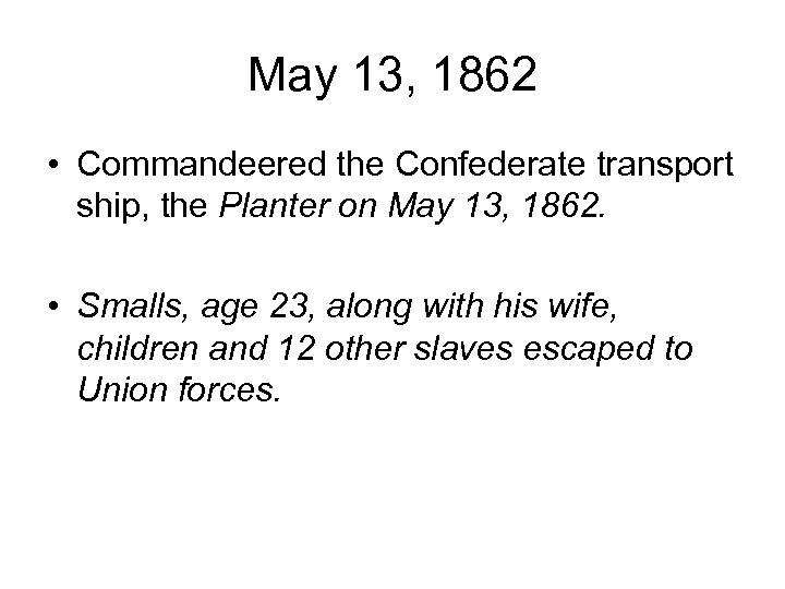 May 13, 1862 • Commandeered the Confederate transport ship, the Planter on May 13,
