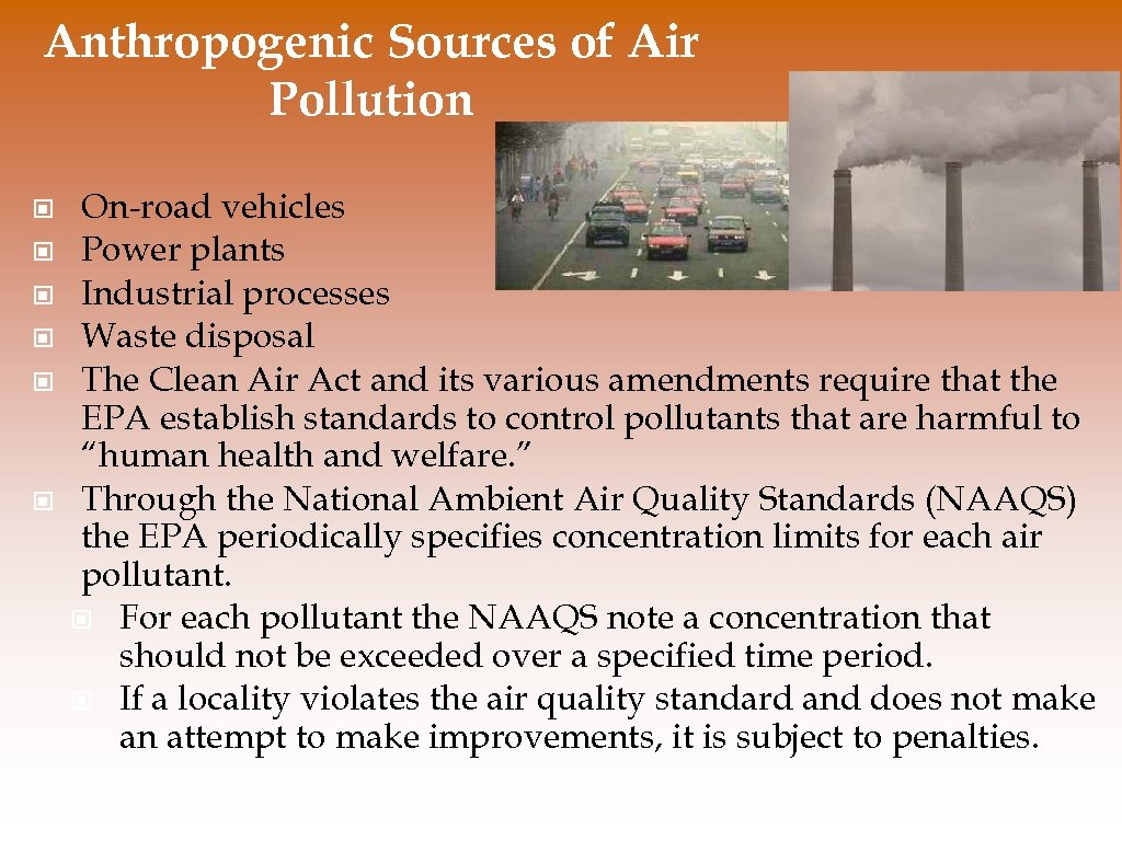 Anthropogenic Sources of Air Pollution © © © On-road vehicles Power plants Industrial processes