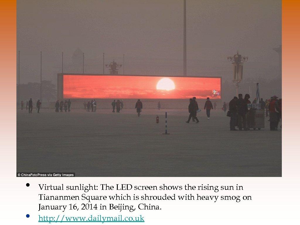 • • Virtual sunlight: The LED screen shows the rising sun in Tiananmen