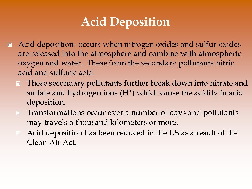 Acid Deposition © Acid deposition- occurs when nitrogen oxides and sulfur oxides are released