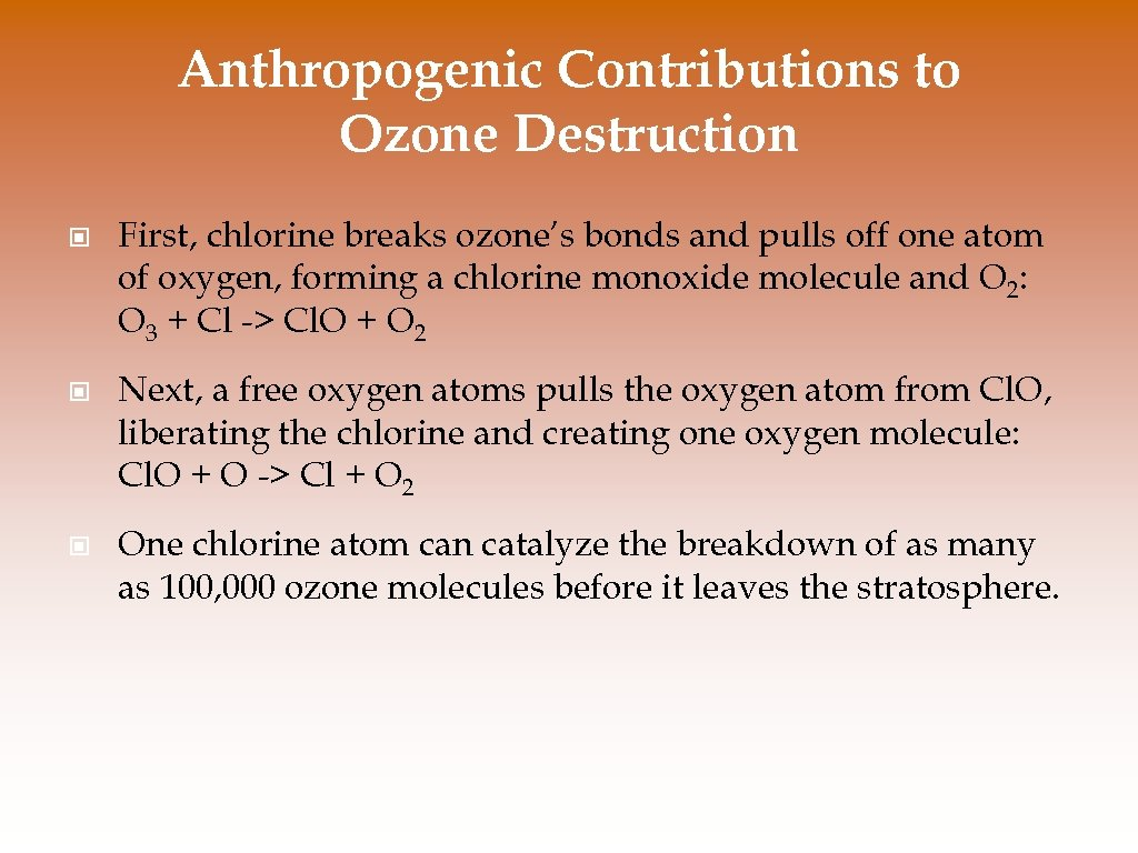Anthropogenic Contributions to Ozone Destruction © First, chlorine breaks ozone's bonds and pulls off