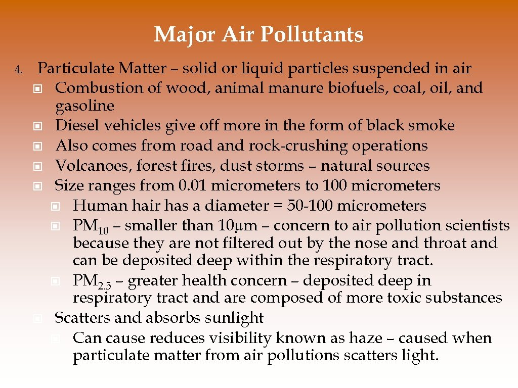 Major Air Pollutants 4. Particulate Matter – solid or liquid particles suspended in air
