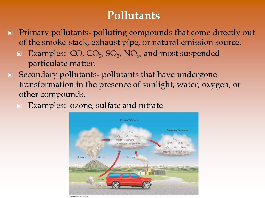 Pollutants © © Primary pollutants- polluting compounds that come directly out of the smoke-stack,