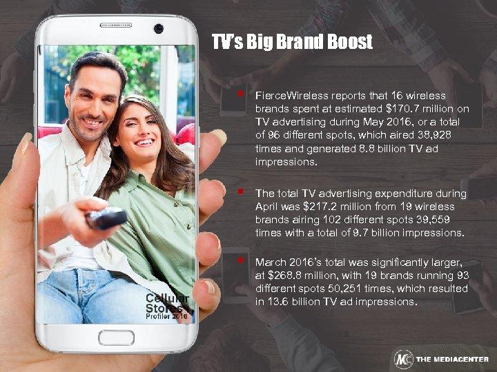 TV's Big Brand Boost § Fierce. Wireless reports that 16 wireless brands spent at