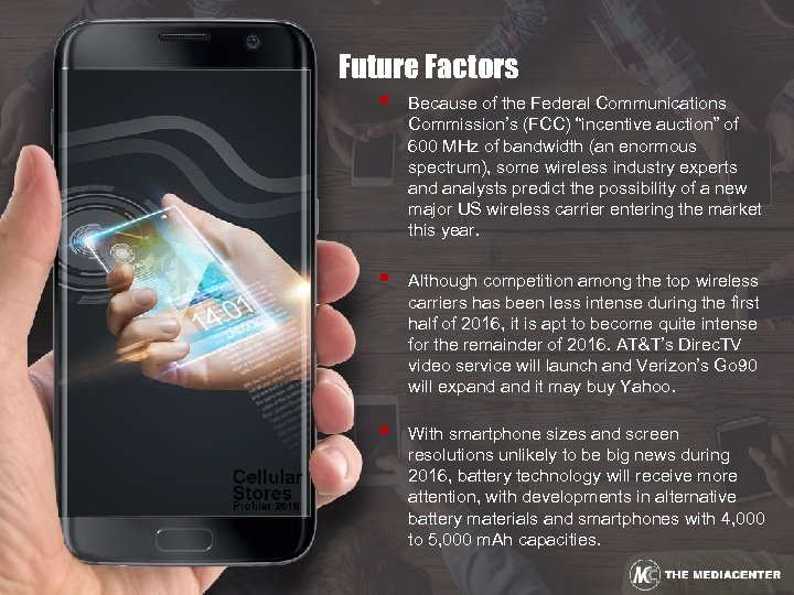 """Future Factors § Because of the Federal Communications Commission's (FCC) """"incentive auction"""" of 600"""