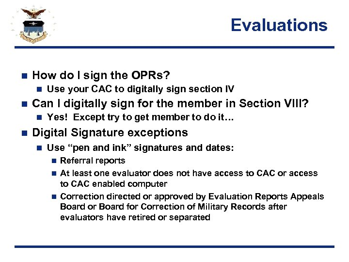Evaluations n How do I sign the OPRs? n n Can I digitally sign
