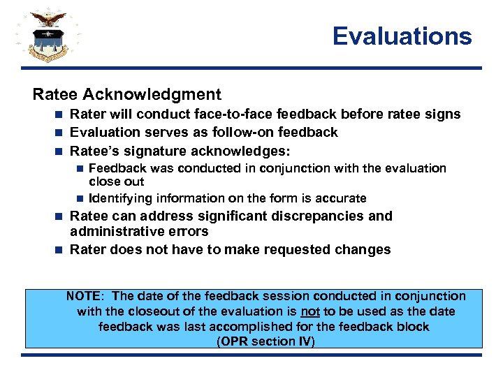 Evaluations Ratee Acknowledgment Rater will conduct face-to-face feedback before ratee signs n Evaluation serves