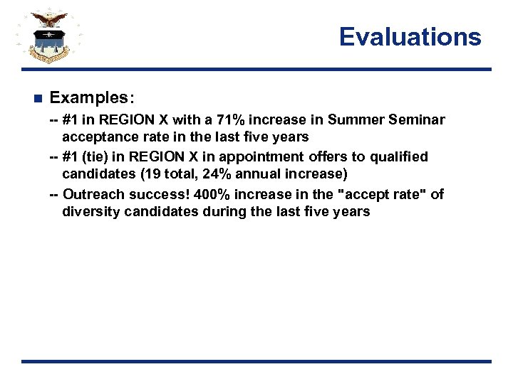 Evaluations n Examples: -- #1 in REGION X with a 71% increase in Summer