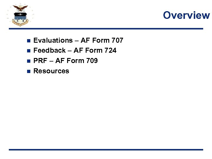 Overview Evaluations – AF Form 707 n Feedback – AF Form 724 n PRF