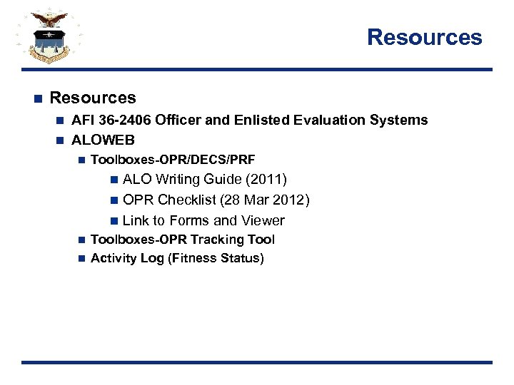 Resources n Resources AFI 36 -2406 Officer and Enlisted Evaluation Systems n ALOWEB n