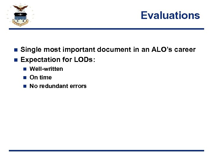 Evaluations Single most important document in an ALO's career n Expectation for LODs: n
