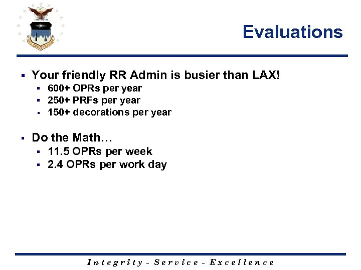 Evaluations § Your friendly RR Admin is busier than LAX! § § 600+ OPRs