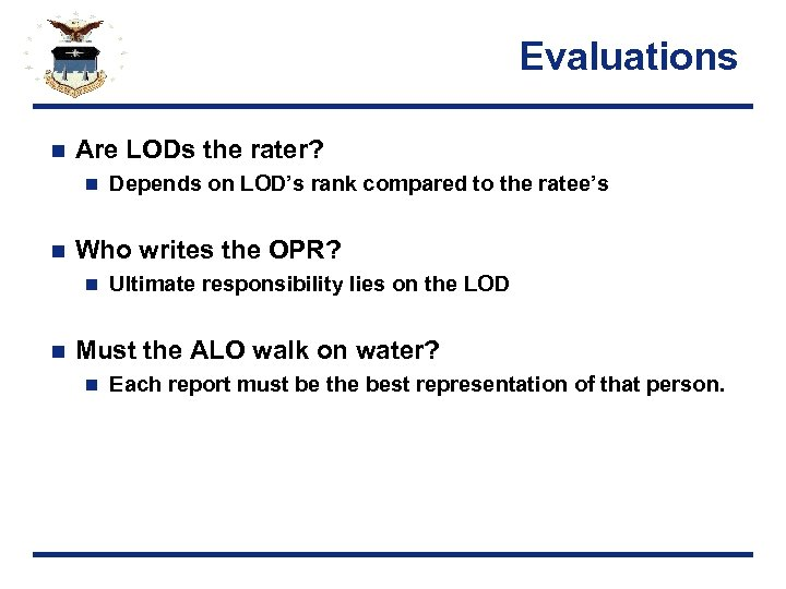 Evaluations n Are LODs the rater? n n Who writes the OPR? n n