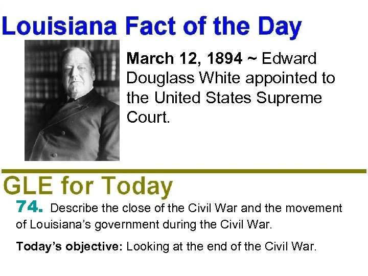 March 12, 1894 ~ Edward Douglass White appointed to the United States Supreme Court.
