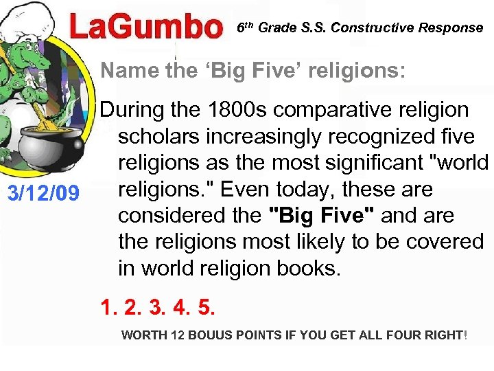 6 th Grade S. S. Constructive Response Name the 'Big Five' religions: During the