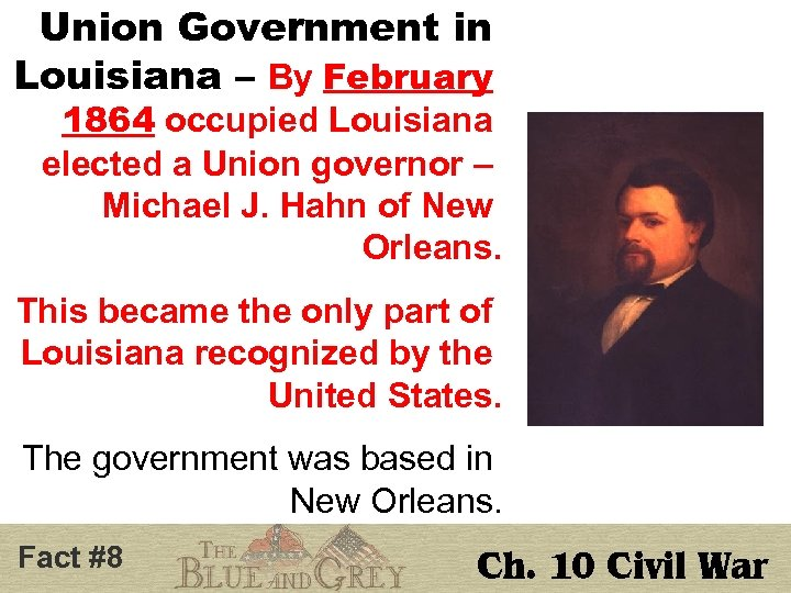 Union Government in Louisiana – By February 1864 occupied Louisiana elected a Union governor