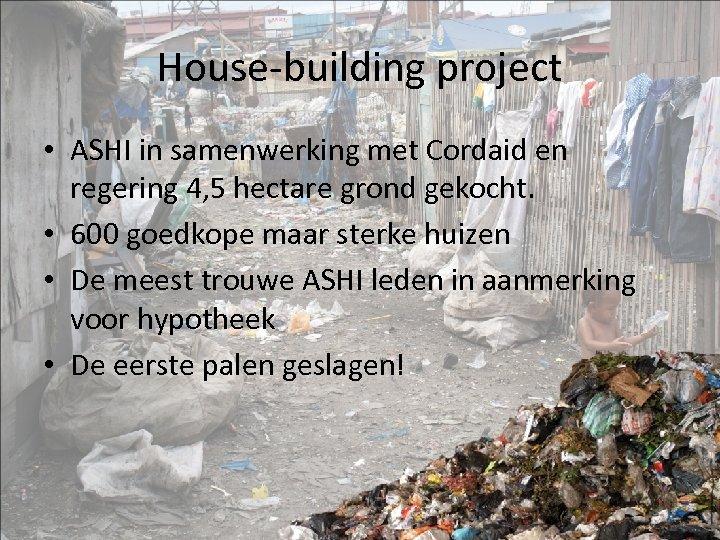 House-building project • ASHI in samenwerking met Cordaid en regering 4, 5 hectare grond