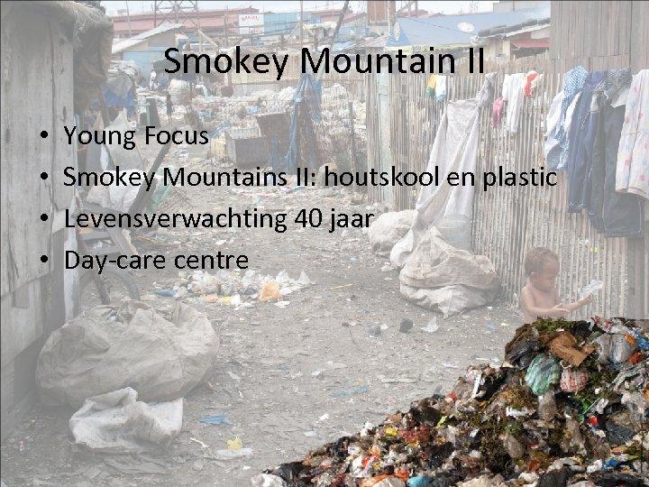 Smokey Mountain II • • Young Focus Smokey Mountains II: houtskool en plastic Levensverwachting