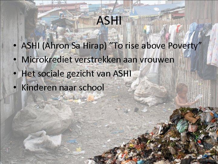 "ASHI • • ASHI (Ahron Sa Hirap) ""To rise above Poverty"" Microkrediet verstrekken aan"