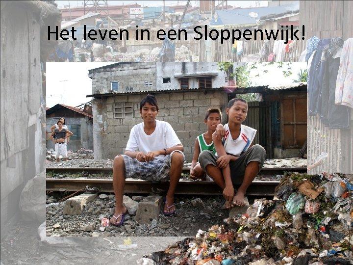 Het leven in een Sloppenwijk!
