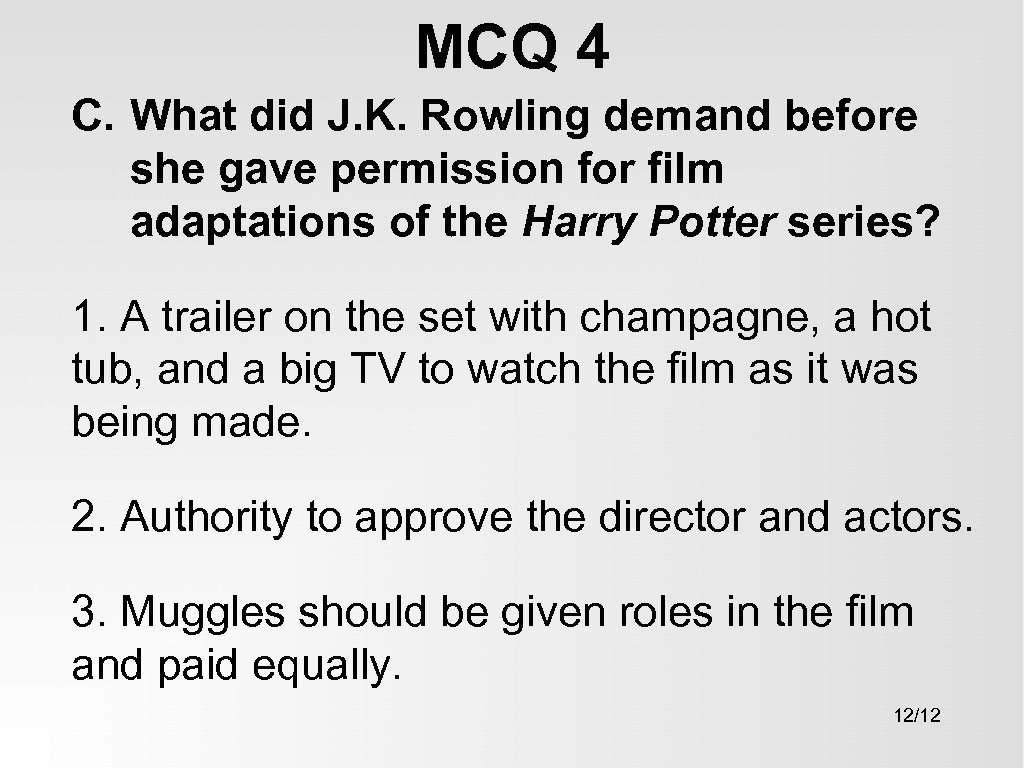 MCQ 4 C. What did J. K. Rowling demand before she gave permission for