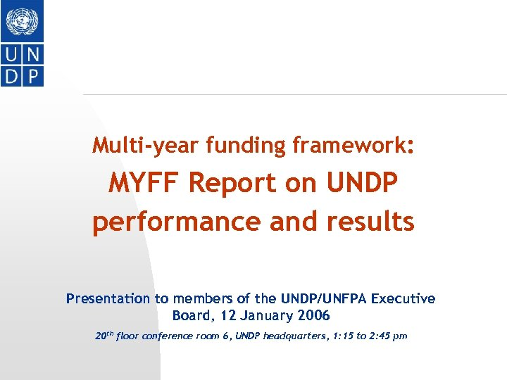 Multi-year funding framework: MYFF Report on UNDP performance and results Presentation to members of