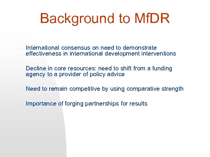 Background to Mf. DR • • International consensus on need to demonstrate effectiveness in