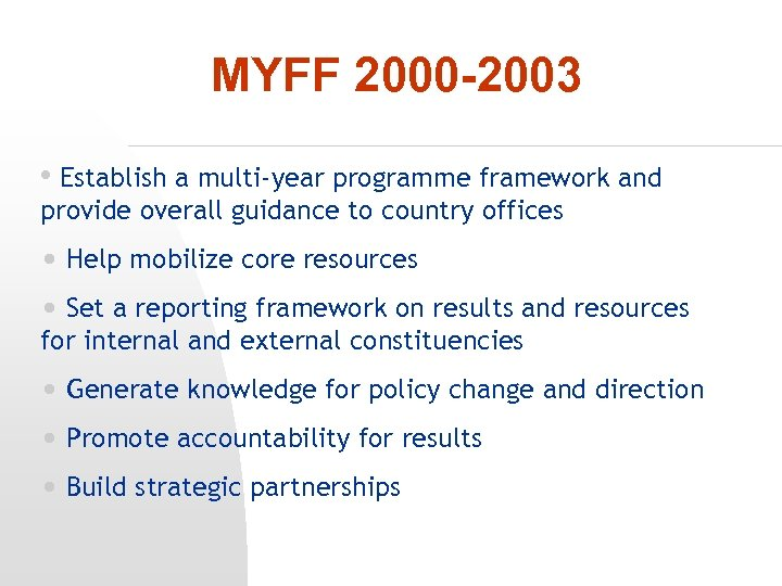 MYFF 2000 -2003 • Establish a multi-year programme framework and provide overall guidance to