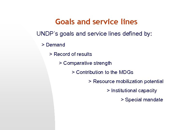 Goals and service lines UNDP's goals and service lines defined by: > Demand >