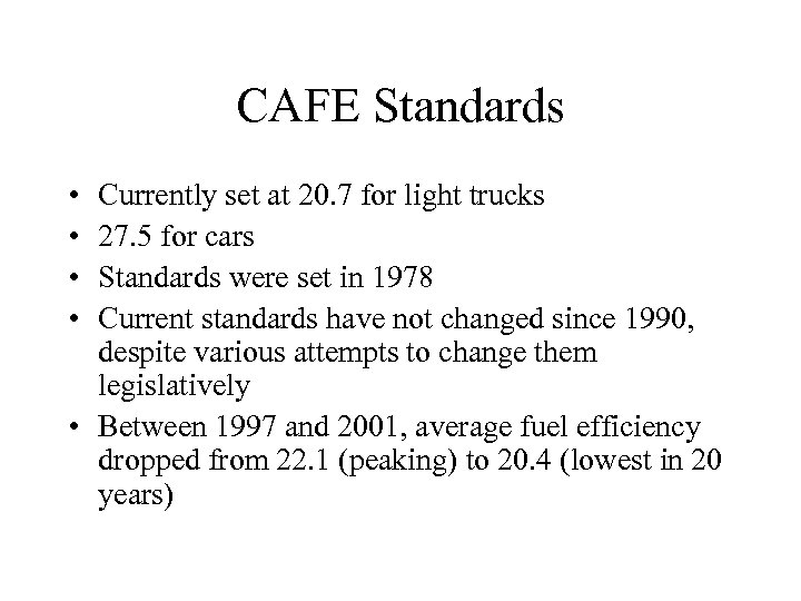 CAFE Standards • • Currently set at 20. 7 for light trucks 27. 5