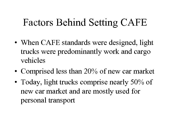 Factors Behind Setting CAFE • When CAFE standards were designed, light trucks were predominantly