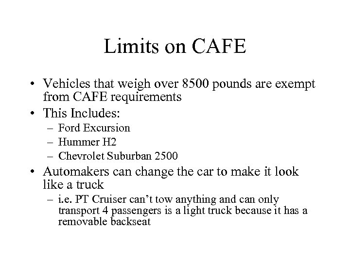 Limits on CAFE • Vehicles that weigh over 8500 pounds are exempt from CAFE