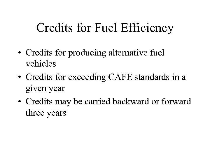 Credits for Fuel Efficiency • Credits for producing alternative fuel vehicles • Credits for