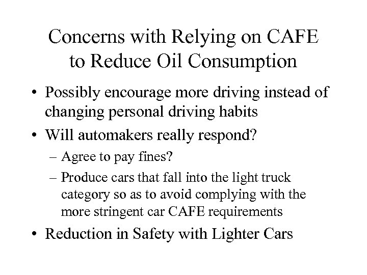 Concerns with Relying on CAFE to Reduce Oil Consumption • Possibly encourage more driving