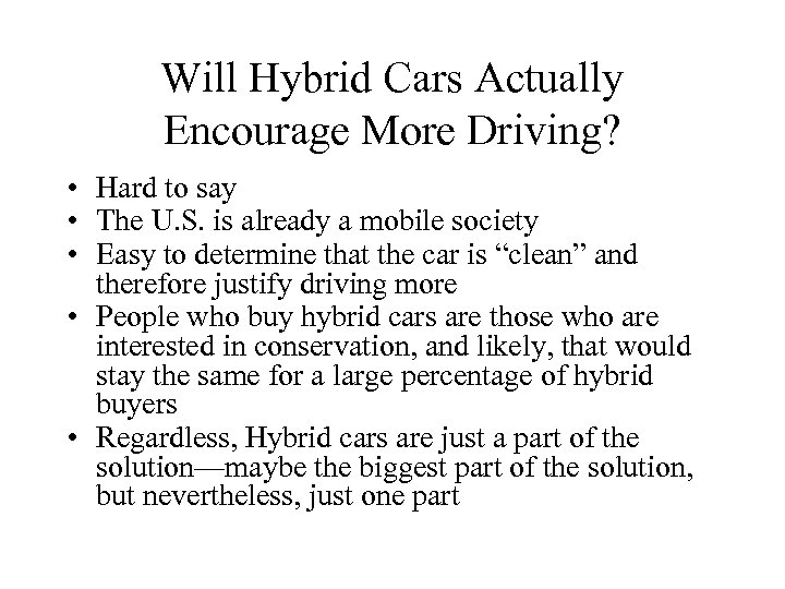 Will Hybrid Cars Actually Encourage More Driving? • Hard to say • The U.