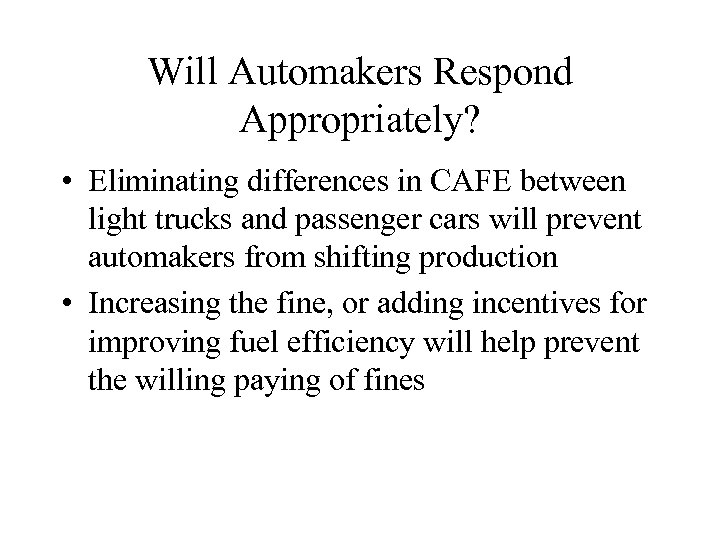 Will Automakers Respond Appropriately? • Eliminating differences in CAFE between light trucks and passenger
