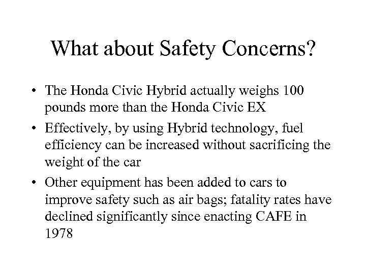 What about Safety Concerns? • The Honda Civic Hybrid actually weighs 100 pounds more