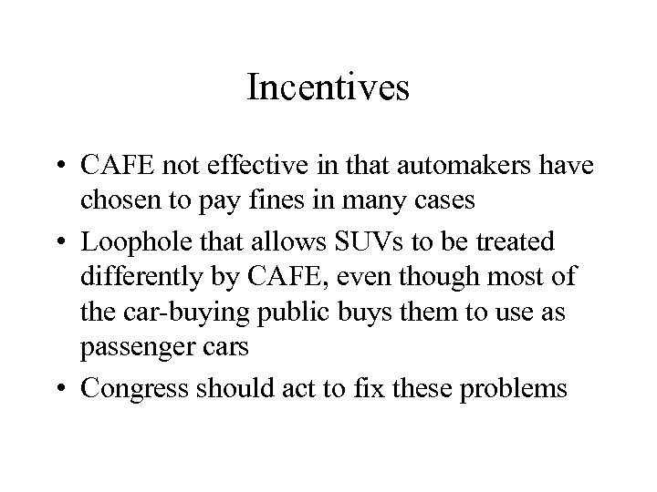 Incentives • CAFE not effective in that automakers have chosen to pay fines in