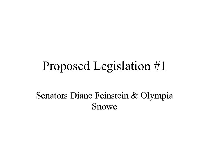 Proposed Legislation #1 Senators Diane Feinstein & Olympia Snowe