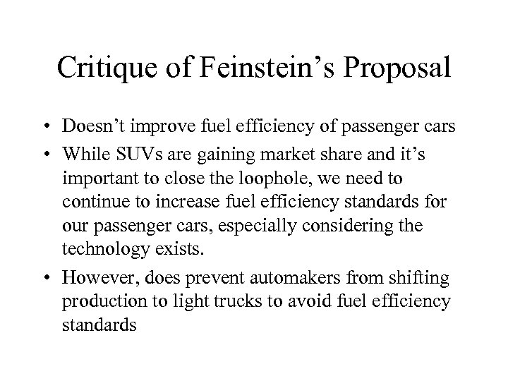Critique of Feinstein's Proposal • Doesn't improve fuel efficiency of passenger cars • While