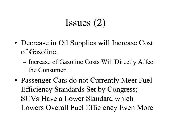Issues (2) • Decrease in Oil Supplies will Increase Cost of Gasoline. – Increase
