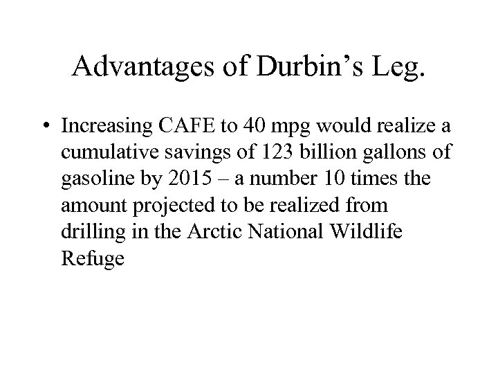 Advantages of Durbin's Leg. • Increasing CAFE to 40 mpg would realize a cumulative