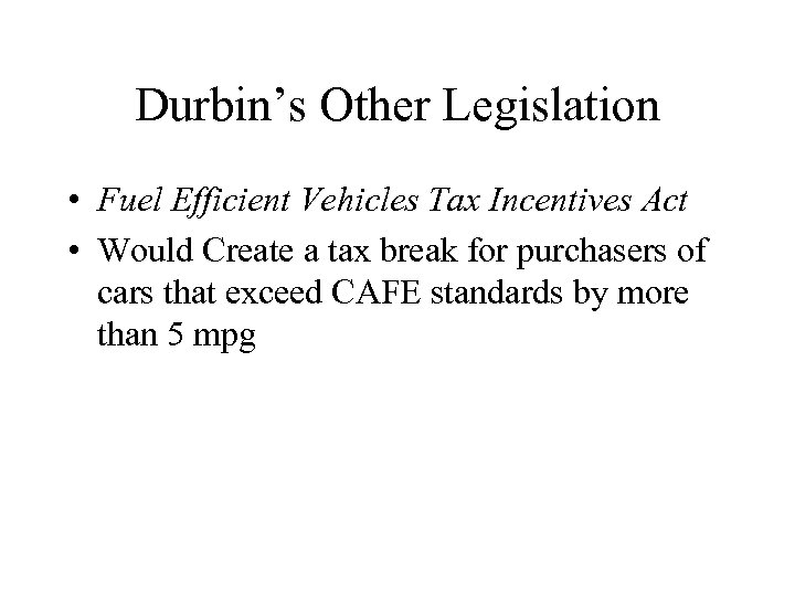 Durbin's Other Legislation • Fuel Efficient Vehicles Tax Incentives Act • Would Create a