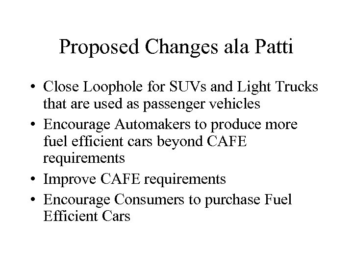 Proposed Changes ala Patti • Close Loophole for SUVs and Light Trucks that are